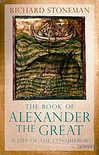 The book of Alexander the Great : a life of the conqueror