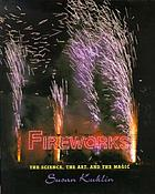 Fireworks : the science, the art, and the magic
