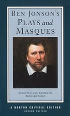 Ben Jonson's plays and masques : authoritative texts of Volpone, Epicoene, The alchemist, The masque of blackness, Mercury vindicated from the alchemists at court, Pleasure reconciled to virtue : contexts, backgrounds and sources, criticism.