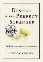 Dinner with a perfect stranger : an invitation worth considering