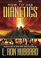 How to use dianetics : based on the #1 New York Times bestseller by L. Ron Hubbard