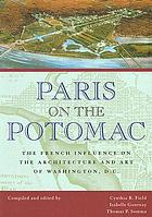 Paris on the Potomac : the French influence on the architecture and art of Washington, D.C.