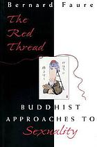 The red thread : Buddhist approaches to sexuality