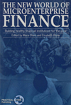The new world of microenterprise finance : building healthy financial institutions for the poor