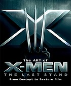 The art of X-men, the last stand : from concept to feature film