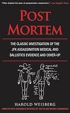 Post mortem : the classic investigation of the JFK assassination medical and ballistics evidence and cover-up