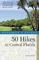 50 hikes in central Florida : walks, hikes, and backpacking trips in the heart of the Florida peninsula