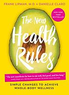 New health rules : simple changes to achieve whole-body wellness