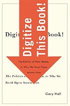 Digitize this book! : the politics of new media, or why we need open access now