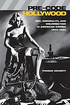 Pre-code Hollywood : sex, immorality, and insurrection in American cinema, 1930-1934