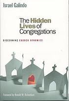 The hidden lives of congregations : understanding congregational dynamics