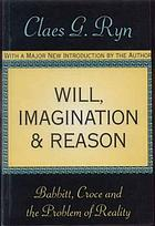 Will, imagination, & reason : Babbitt, Croce, and the problem of reality