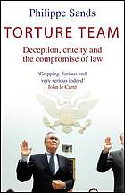 Torture team : deception, cruelty and the compromise of law