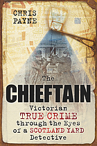 The chieftain : Victorian true crime through the eyes of a Scotland Yard detective