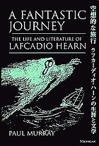 A fantastic journey : the life and literature of Lafcadio Hearn