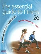 The essential guide to fitness : for the fitness instructor
