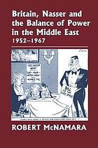 Britain, Nasser and the balance of power in the Middle East, 1952-1967 : from the Egyptian revolution to the Six-Day War