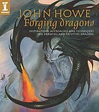 Forging dragons : [inspirations, approaches and techniques for drawing and painting dragons]