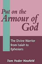 Put on the armour of God : the divine warrior from Isaiah to Ephesians