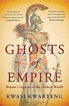 Ghosts of empire : Britain's legacies in the modern world