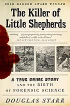 The killer of little shepherds : a true crime story and the birth of forensic science