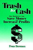Trash to cash : how businesses can save money and increase profits