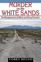 Murder on the White Sands : the disappearance of Albert and Henry Fountain