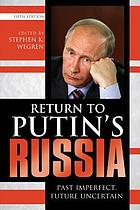 Return to Putin's Russia : past imperfect, future uncertain