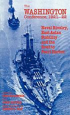 The Washington Conference, 1921-22 : naval rivalry, East Asian stability and the road to Pearl Harbor