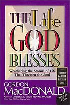 The life God blesses : weathering the storms of life that threaten the soul