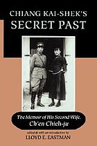 Chiang Kai-shek's secret past : the memoir of his second wife, Chʻen Chieh-ju