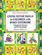 Gross motor skills in children with Down syndrome : a guide for parents and professionals