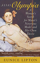 Alias Olympia : a woman's search for Manet's notorious model & her own desire
