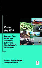 Know the risk : learning from errors and accidents : safety and risk in today's technology
