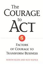 The Courage to Act : 5 Factors of Courage to Transform Business.