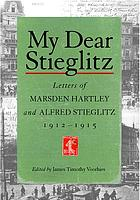 My dear Stieglitz : letters of Marsden Hartley and Alfred Stieglitz, 1912-1915