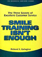 Smile training isn't enough : the three secrets of excellent customer service