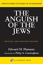 The anguish of the Jews : twenty-three centuries of antisemitism