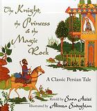 The knight, the princess & the magic rock : a classic Persian tale