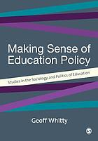Making sense of education policy : studies in the sociology and politics of education
