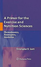 A primer for the exercise and nutrition sciences : thermodynamics, bioenergetics, metabolism