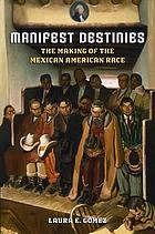 Manifest destinies : the making of the Mexican American race