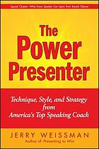 The power presenter : technique, style, and strategy from America's top speaking coach