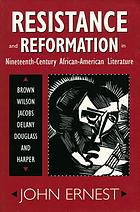 Resistance and reformation in nineteenth-century African-American literature : Brown, Wilson, Jacobs, Delany, Douglass, and Harper