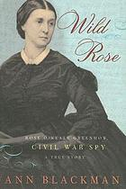 Wild Rose : Rose O'Neale Greenhow, Civil War spy