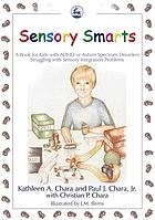 Sensory smarts : a book for kids with ADHD or autism spectrum disorders struggling with sensory integration problems