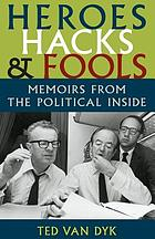 Heroes, hacks, and fools : memoirs from the political inside