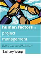 Human factors in project management : concepts, tools, and techniques for inspiring teamwork and motivation