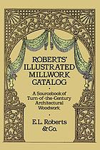Roberts' illustrated millwork catalog : a sourcebook of turn-of-the-century architectural woodwork