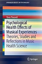 Psychological health effects of musical experiences : theories, studies and reflections in music health science